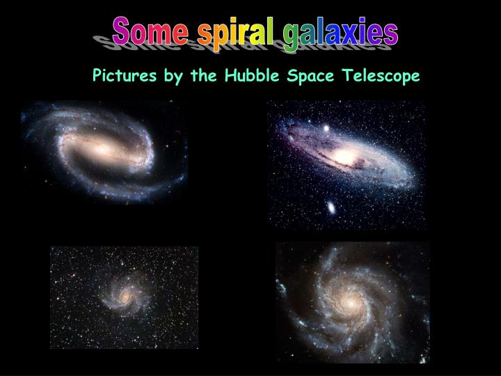 Some spiral galaxies