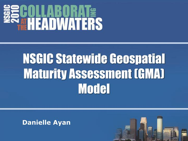 Nsgic statewide geospatial maturity assessment gma model