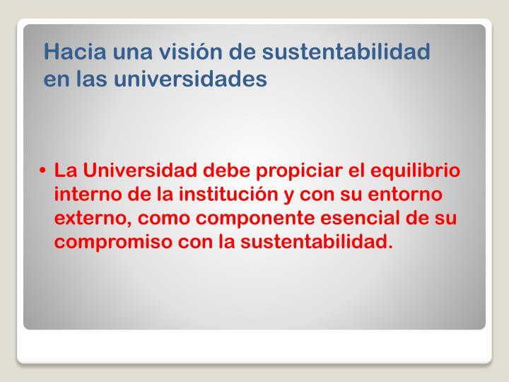 Lograr el compromiso de la sustentabilidad en la Universidad y sus actores, es dar un paso hacia el equilibrio de la institución con su entorno inmediato, tanto interno como externo.