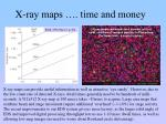 x ray maps time and money