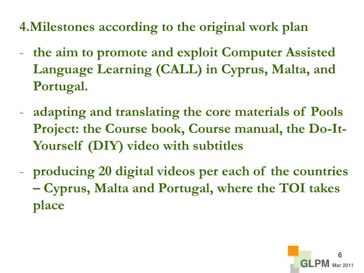 4.Milestones according to the original work plan