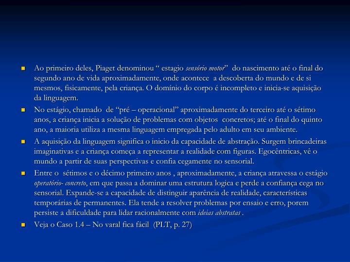 Ao primeiro deles, Piaget denominou