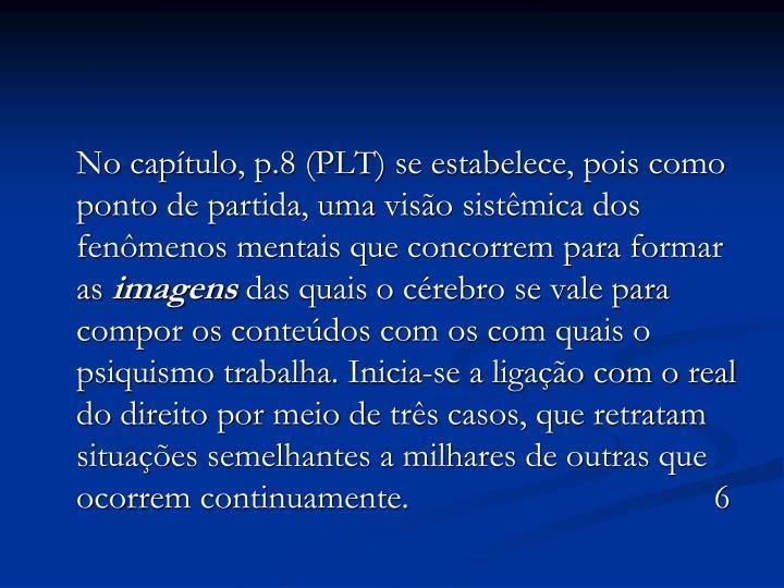No capítulo, p.8 (PLT) se estabelece, pois como ponto de partida, uma visão sistêmica dos fenômenos mentais que concorrem para formar as