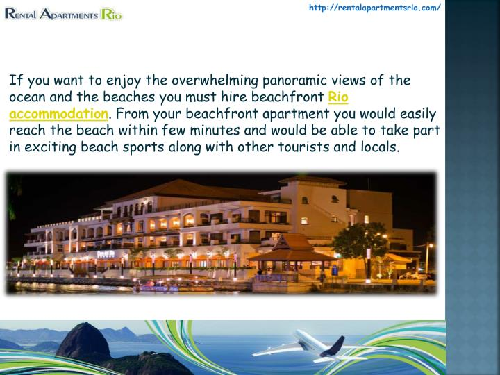 If you want to enjoy the overwhelming panoramic views of the ocean and the beaches you must hire beachfront