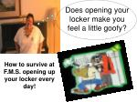 does opening your locker make you feel a little goofy