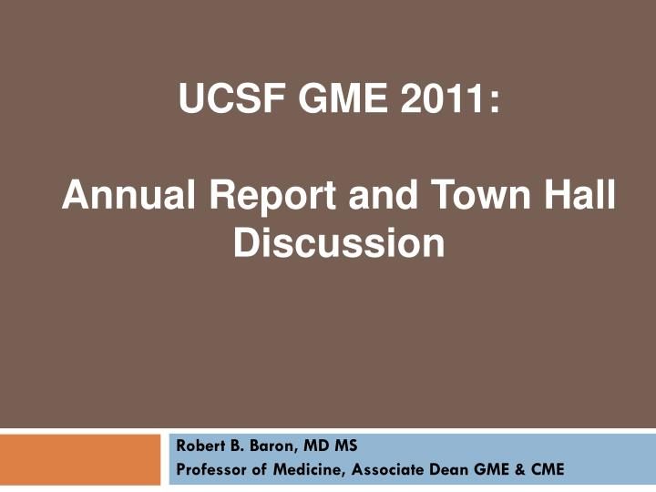 Ucsf gme 2011 annual report and town hall discussion