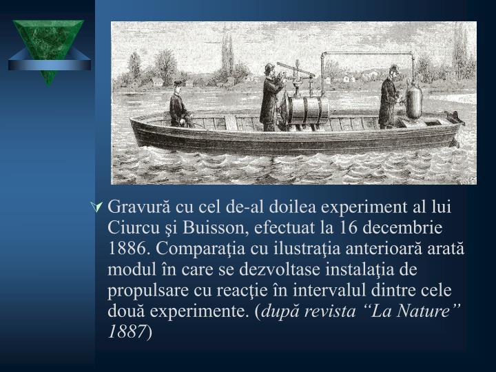 Gravură cu cel de-al doilea experiment al lui Ciurcu şi Buisson, efectuat la 16 decembrie 1886. Comparaţia cu ilustraţia anterioară arată modul în care se dezvoltase instalaţia de propulsare cu reacţie în intervalul dintre cele două experimente. (