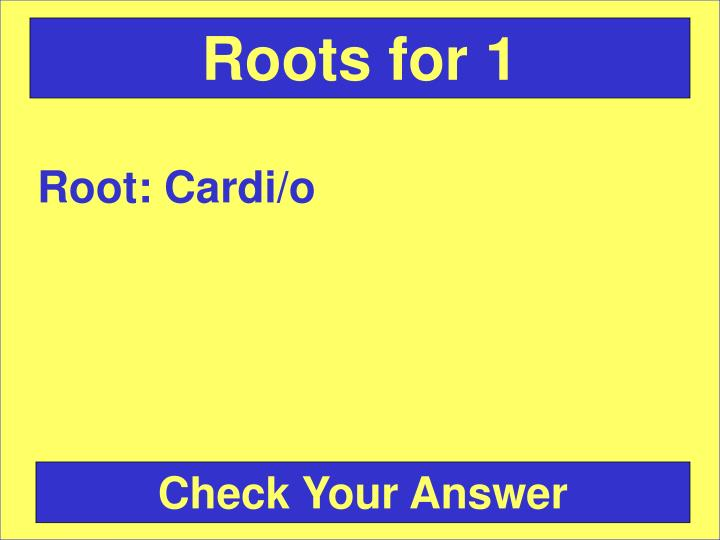 Roots for 1