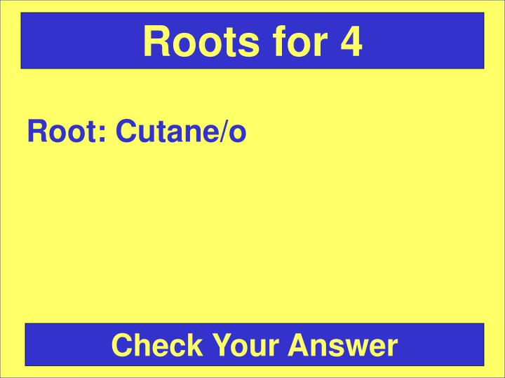 Roots for 4