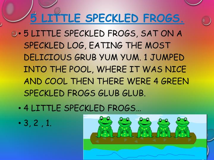 5 little speckled frogs.