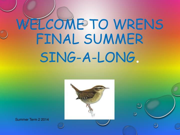 Welcome to wrens final summer sing a long