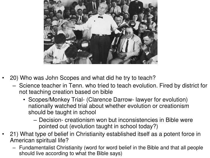 20) Who was John Scopes and what did he try to teach?