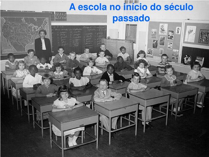 A escola no início do século passado