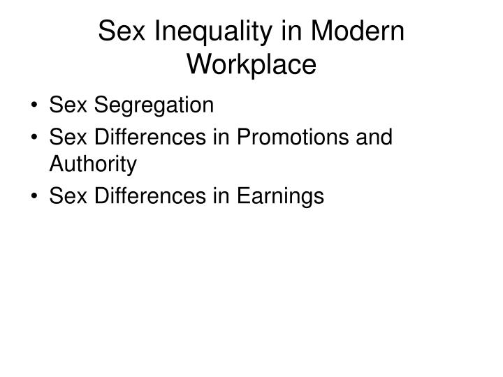 Sex Inequality in Modern Workplace