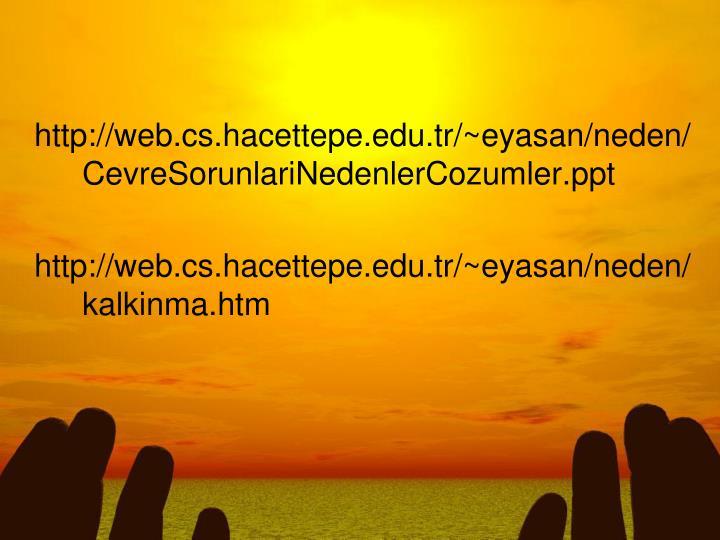 http://web.cs.hacettepe.edu.tr/~eyasan/neden/CevreSorunlariNedenlerCozumler.ppt