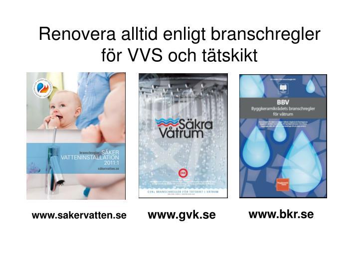 Renovera alltid enligt branschregler för VVS och tätskikt