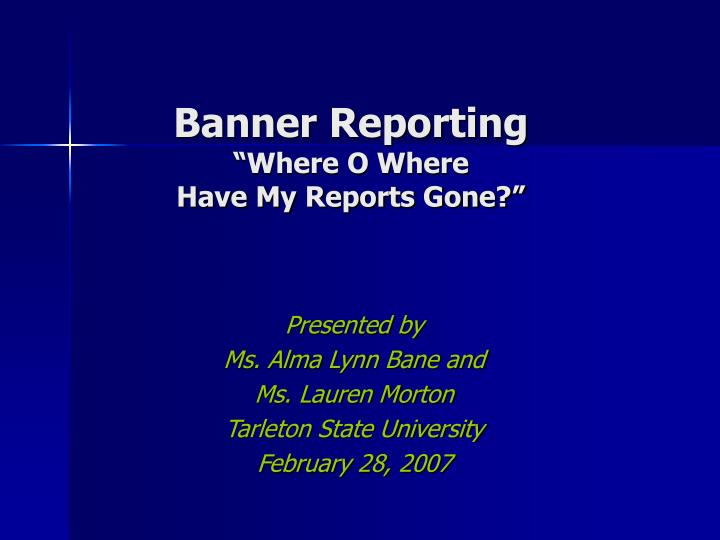 Banner reporting where o where have my reports gone