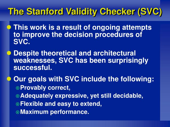 The Stanford Validity Checker (SVC)