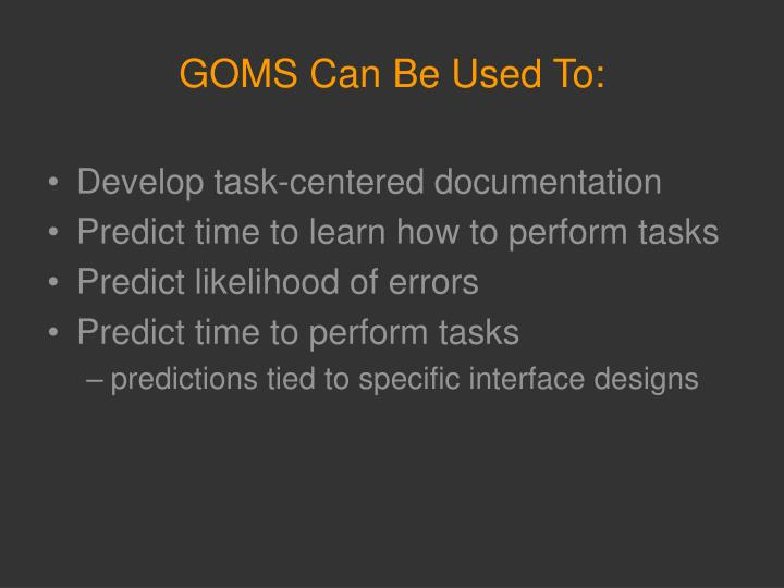 GOMS Can Be Used To: