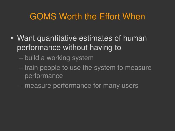 GOMS Worth the Effort When