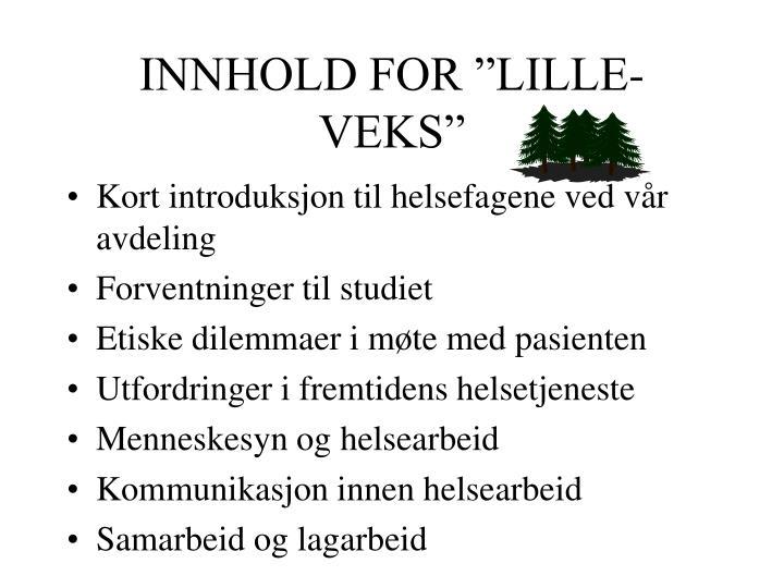 """INNHOLD FOR """"LILLE-VEKS"""""""