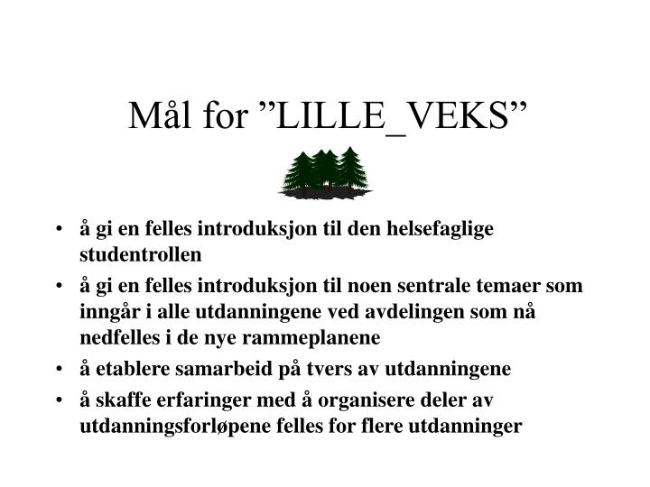 "Mål for ""LILLE_VEKS"""