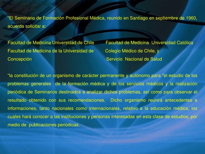 """""""El Seminario de Formación Profesional Médica, reunido en Santiago en septiembre de 1960, acuerda solicitar a:"""