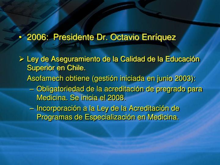 2006:  Presidente Dr. Octavio Enríquez