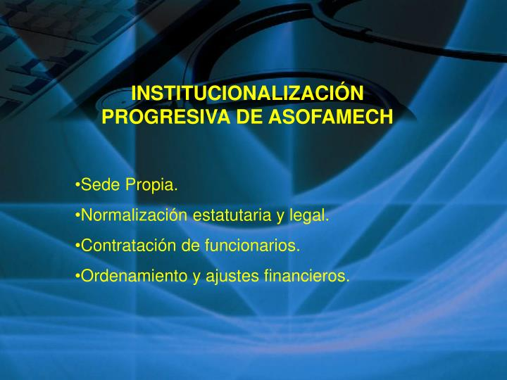 INSTITUCIONALIZACIÓN PROGRESIVA DE ASOFAMECH
