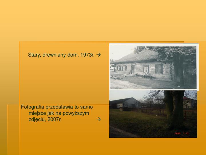 Stary, drewniany dom, 1973r.