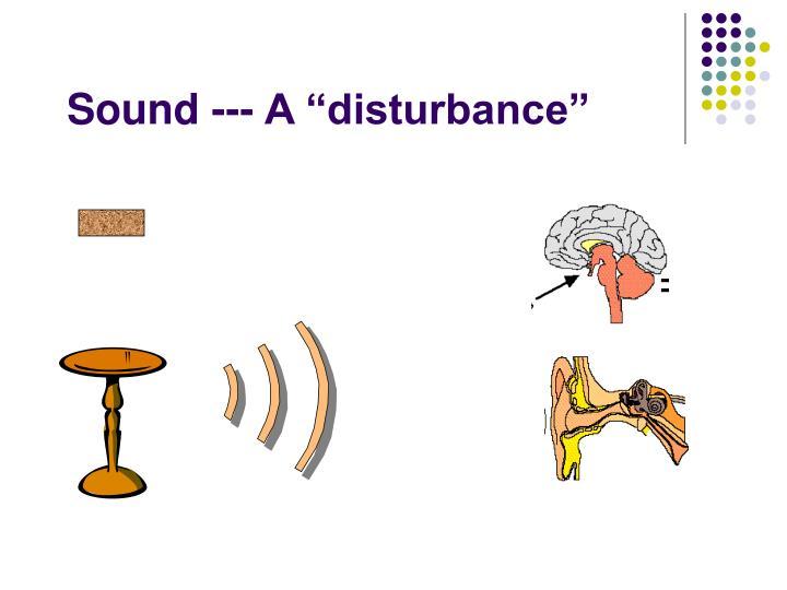 """Sound --- A """"disturbance"""""""