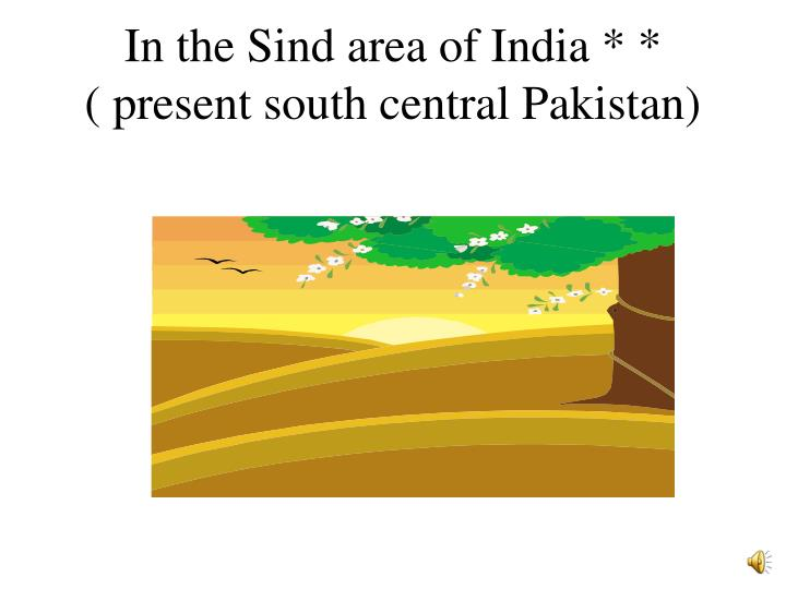 In the Sind area of India * *