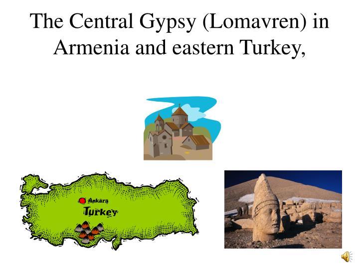 The Central Gypsy (Lomavren) in Armenia and eastern Turkey,