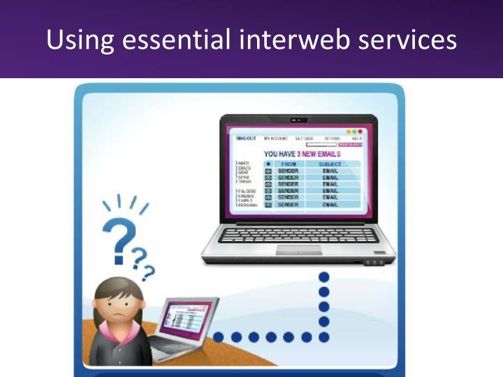 Using essential interweb services
