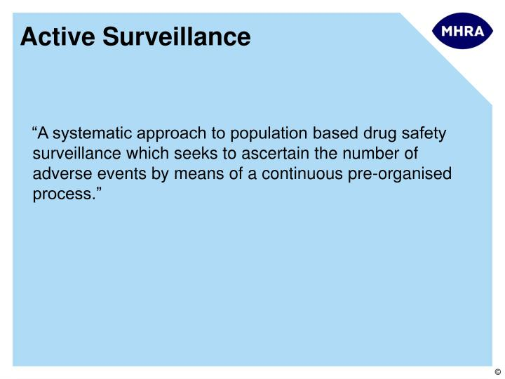 """""""A systematic approach to population based drug safety surveillance which seeks to ascertain the number of adverse events by means of a continuous pre-organised process."""""""