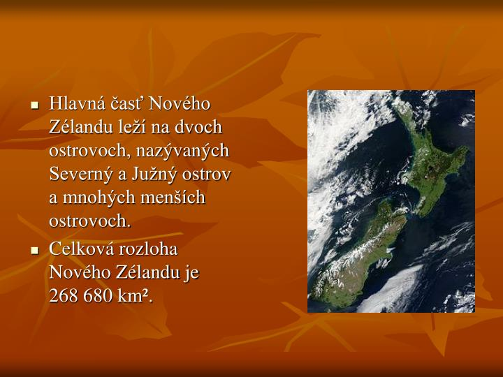 Hlavná časť Nového Zélandu leží na dvoch ostrovoch, nazývaných Severný a Južný ostrov a mnohých menších ostrovoch.