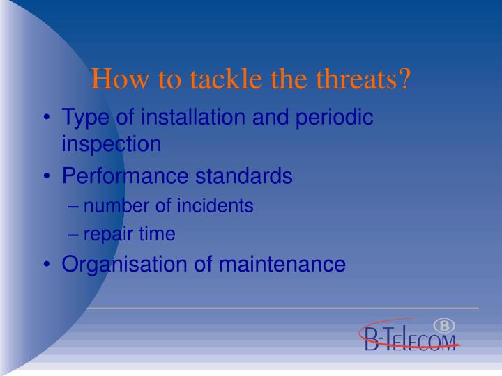 How to tackle the threats?