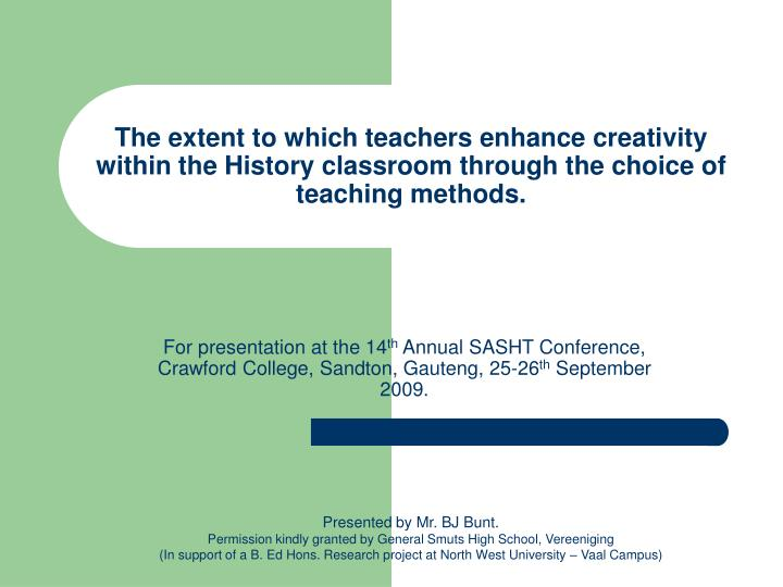 The extent to which teachers enhance creativity within the History classroom through the choice of teaching methods.