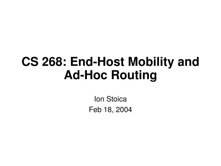 Cs 268 end host mobility and ad hoc routing