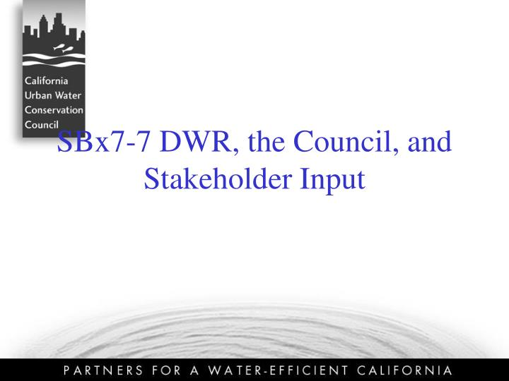 SBx7-7 DWR, the Council, and Stakeholder Input