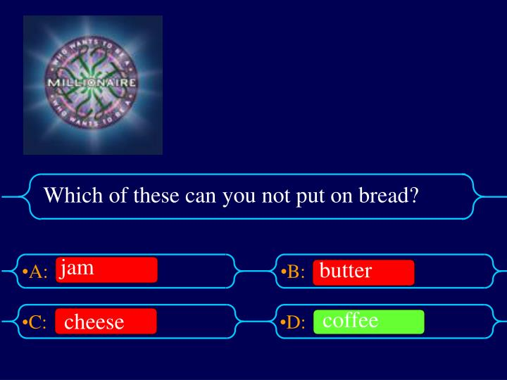 Which of these can you not put on bread?