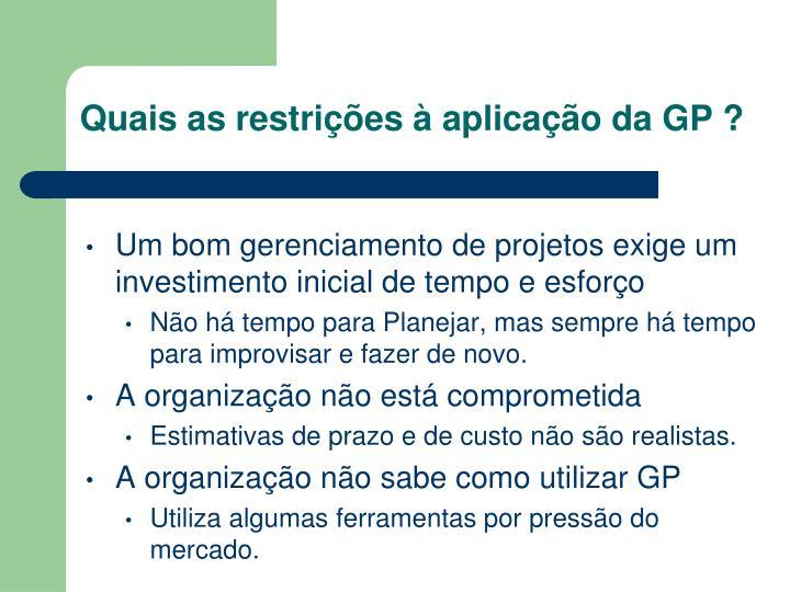 Quais as restrições à aplicação da GP ?