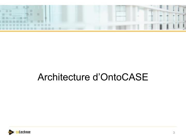 Architecture d'OntoCASE