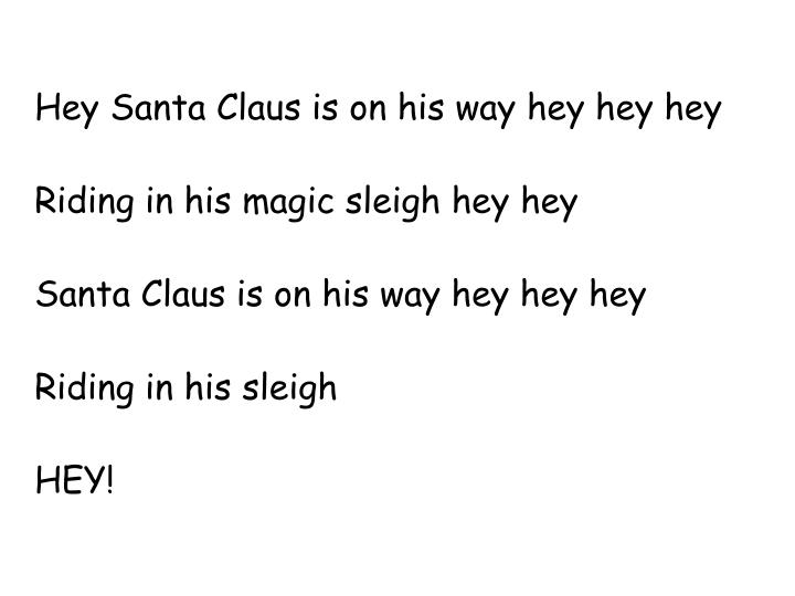 Hey Santa Claus is on his way hey hey hey