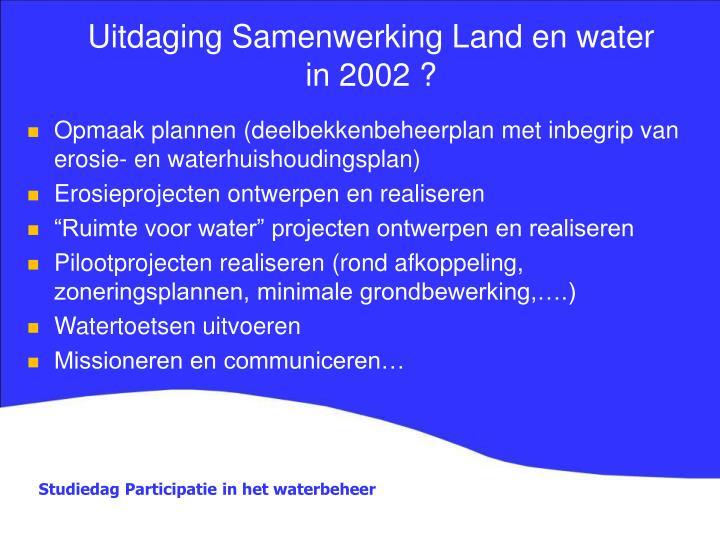 Uitdaging Samenwerking Land en water in 2002 ?