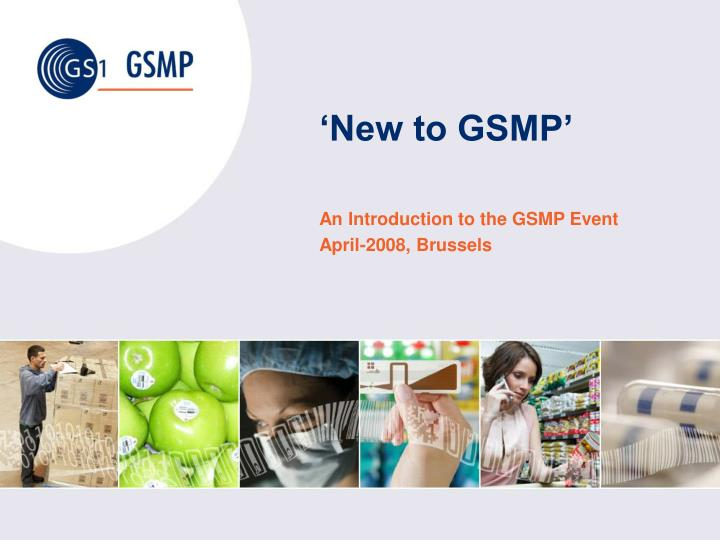 'New to GSMP'