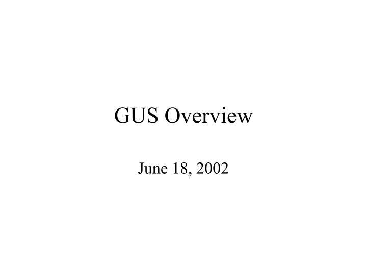 Gus overview