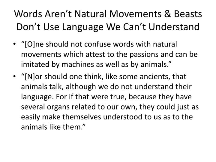 Words Aren't Natural Movements & Beasts Don't Use Language We Can't Understand