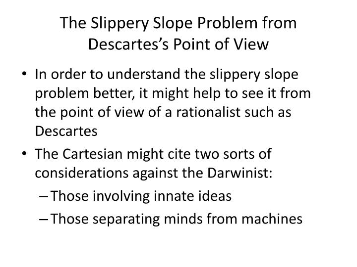 The Slippery Slope Problem from Descartes's Point of View