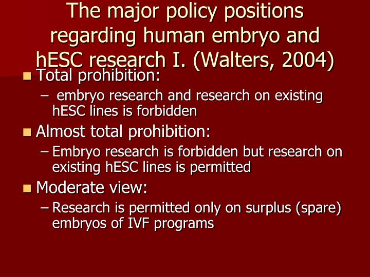 The major policy positions regarding human embryo and  hESC research I.